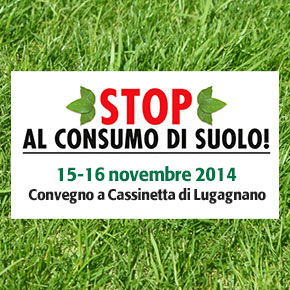 """""""STOP AL CONSUMO DI SUOLO"""": 15-16 novembre convegno con i ministri dell'ambiente e dell'agricoltura"""