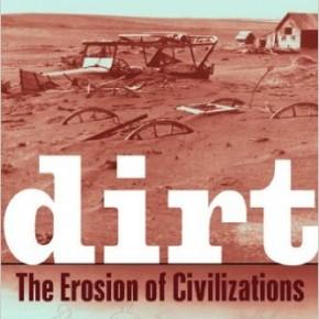 """""""Dirt. The Erosion of Civilizations"""": l'agricoltura come principale responsabile della distruzione del suolo"""